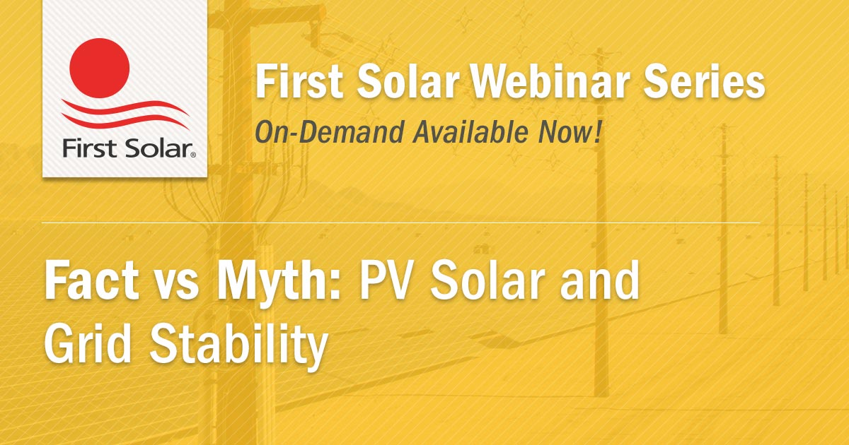 Grid Integration On-Demand Webinar|Fact vs. Myth: PV Solar and Grid Stability