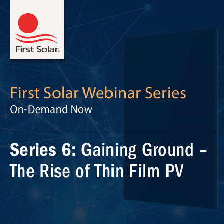 Series 6 On-Demand Webinar|Gaining Ground: The Rise of Thin Film PV